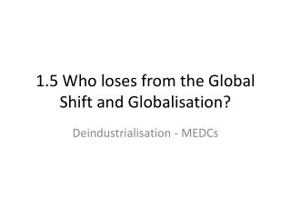 1.5 Who loses from the Global Shift and Globalisation?