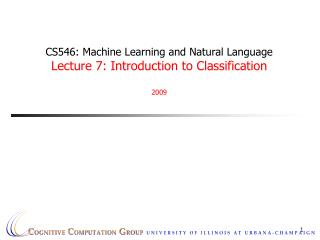 CS546: Machine Learning and Natural Language Lecture 7: Introduction to Classification 2009