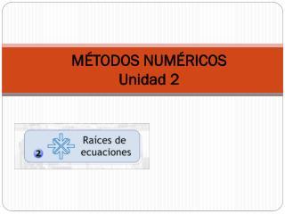 M�TODOS NUM�RICOS Unidad 2