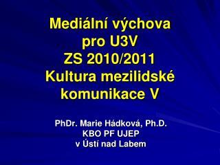 Mediální výchova  pro U3V ZS 2010/2011 Kultura mezilidské komunikace V