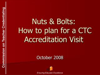 Nuts  Bolts:  How to plan for a CTC Accreditation Visit
