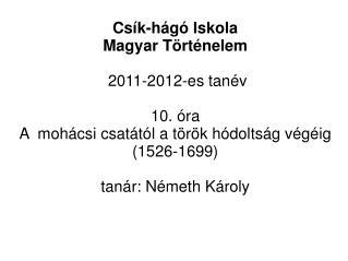 Csík-hágó Iskola  Magyar Történelem  2011-2012-es tanév 10. óra