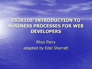 CS28310: INTRODUCTION TO BUSINESS PROCESSES FOR WEB DEVELOPERS