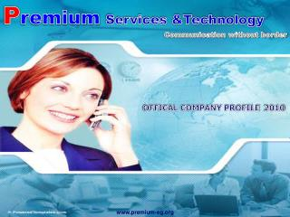 P remium Services &Technology  Communication without border
