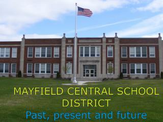 MAYFIELD CENTRAL SCHOOL  DISTRICT Past, present and future