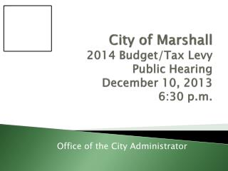 City of Marshall 2014 Budget/Tax Levy Public Hearing December 10, 2013 6:30  p.m.