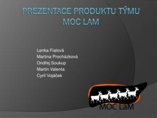 Prezentace produktu týmu  MoC LaM