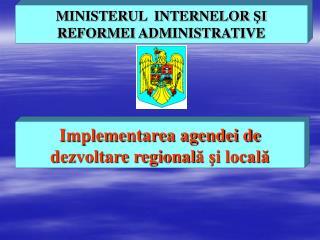 MINISTERUL  INTERNELOR SI REFORMEI ADMINISTRATIVE