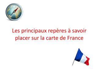 Les principaux repères à savoir placer sur la carte de France