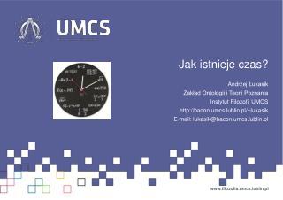 Jak istnieje czas? Andrzej  Łukasik Zakład Ontologii i Teorii Poznania Instytut Filozofii UMCS