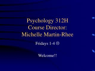 Psychology 312H Course Director:  Michelle Martin-Rhee