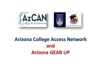 Arizona College Access Network  and  Arizona GEAR UP