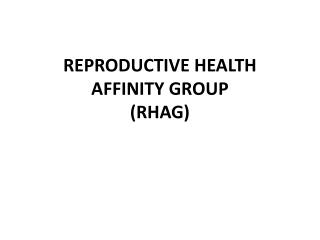 REPRODUCTIVE HEALTH AFFINITY GROUP  (RHAG)