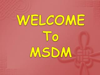 WELCOME To MSDM
