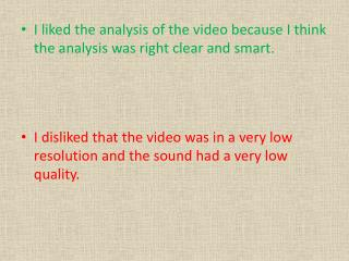 I liked the analysis of the video because I think the analysis was right clear and smart.