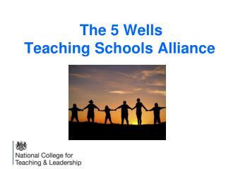 The 5 Wells  Teaching Schools Alliance