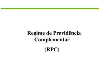 Regime de Previdência Complementar (RPC)
