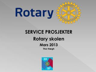 SERVICE PROSJEKTER Rotary skolen Mars 2013 Thor Hægh