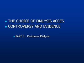 THE CHOICE OF DIALYSIS ACCES CONTROVERSY AND EVIDENCE  PART 3 : Peritoneal Dialysis
