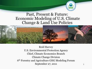 Past, Present & Future:   Economic Modeling of U.S. Climate  Change & Land Use Policies