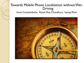 Towards Mobile Phone Localization without War-Driving