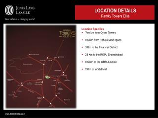 Location Specifics  Two km from Cyber Towers  0.5 Km from Raheja Mind space