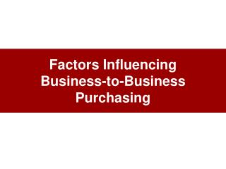 Factors Influencing Business-to-Business Purchasing