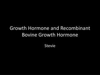 Growth Hormone and Recombinant Bovine Growth Hormone