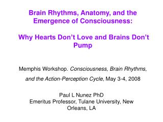 Brain Rhythms, Anatomy, and the Emergence of Consciousness:   Why Hearts Don t Love and Brains Don t Pump   Memphis Work