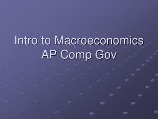Intro to Macroeconomics AP Comp Gov