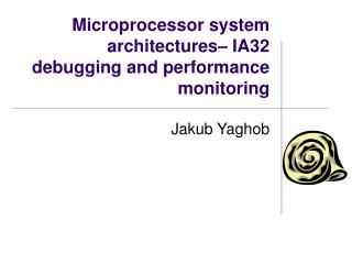 Microprocessor system architectures – IA32  debugging and performance monitoring