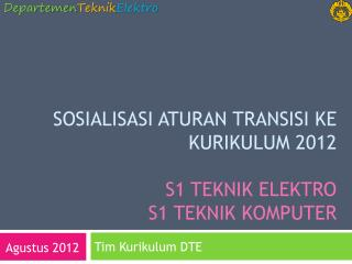 Sosialisasi Aturan Transisi ke  KURIKULUM 2012 S1  Teknik Elektro S1  Teknik Komputer
