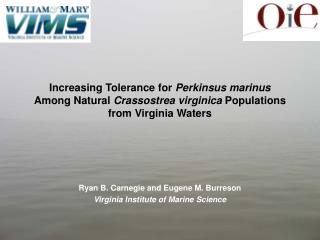 Ryan B. Carnegie and Eugene M. Burreson Virginia Institute of Marine Science