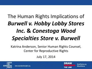 Katrina Anderson, Senior Human Rights Counsel,  Center  for Reproductive Rights July  17, 2014