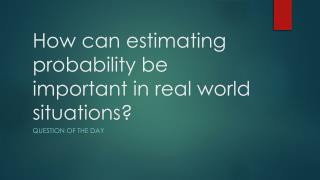 How can estimating probability be important in real world situations?