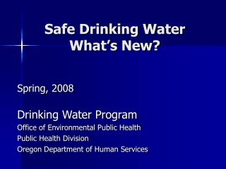 Safe Drinking Water  What s New