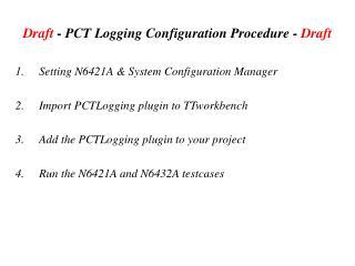 Draft  - PCT Logging Configuration Procedure -  Draft