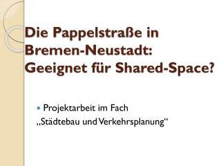 Die Pappelstraße in Bremen-Neustadt:  Geeignet für Shared-Space?