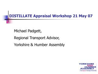 DISTILLATE Appraisal Workshop 21 May 07