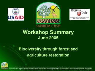 Workshop Summary June 2005 Biodiversity through forest and agriculture restoration