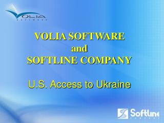 VOLIA SOFTWARE and SOFTLINE COMPANY U.S. Access to Ukraine