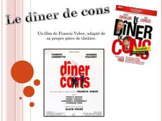 Un film de Francis  Veber , adapté de sa propre pièce de théâtre.