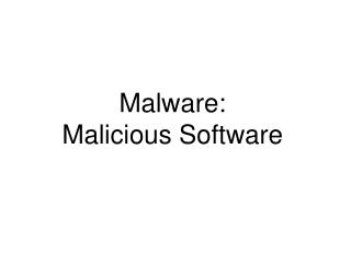 Malware:  Malicious Software