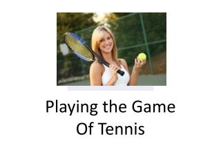 Playing the Game Of Tennis