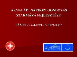 A CSAL�DI NAPK�ZI GONDOZ�S  SZAKM�V� FEJLESZT�SE T�MOP-5.4.4-09/1-C-2009-0002