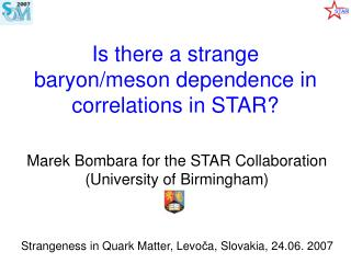 Is there a strange baryon/meson dependence in correlations in STAR?