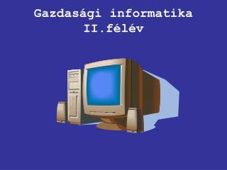 Gazdasági informatika II.félév