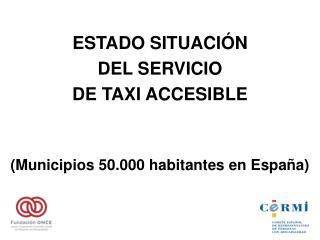 ESTADO SITUACIÓN  DEL SERVICIO  DE TAXI ACCESIBLE  (Municipios 50.000 habitantes en España)