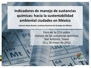Foro de la CCA  sobre manejo  de las sustancias químicas San Antonio, Texas  15 y 16 mayo de 2012