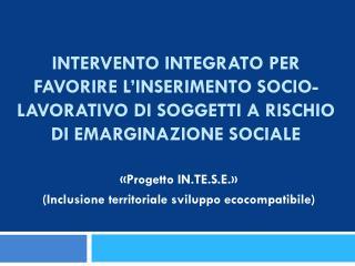 «Progetto IN.TE.S.E.» (Inclusione territoriale sviluppo ecocompatibile)